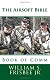 The Airsoft Bible, William Frisbee, 1466376287