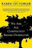 We Are All Completely Beside Ourselves (Pen/Faulkner Award - Fiction) by Karen Joy Fowler (2013-05-30)