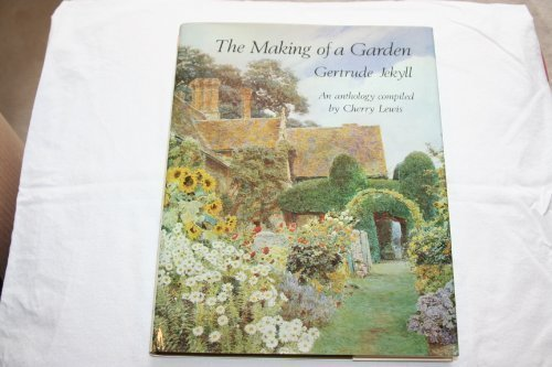 the-making-of-a-garden-gertrude-jekyll-an-anthology-of-her-writings-illustrated-with-her-own-photographs-and-drawings-and-watercolours-by-contemporary-artists