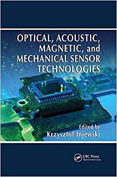 Optical, Acoustic, Magnetic, and Mechanical Sensor Technologies (Devices, Circuits, and Systems)