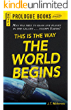 This is the Way the World Begins (Prologue Science Fiction)