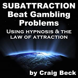 Subattraction: Beat Gambling Problems Using Hypnosis & The Law of Attraction Speech