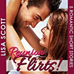 Reunion Flirts!: 5 Romantic Short Stories - The Flirts! Collections | Lisa Scott