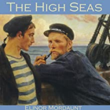 The High Seas Audiobook by Elinor Mordaunt Narrated by Cathy Dobson