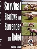 Survival Shadows and Surrender of a Rebel, Susan Elise, 1420889427