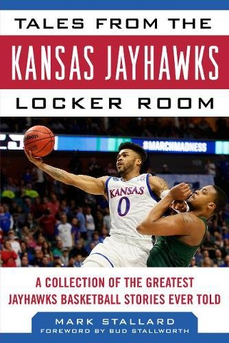 Kansas Jayhawks Coaches - Tales from the Kansas Jayhawks Locker Room: A Collection of the Greatest Jayhawks Basketball Stories Ever Told (Tales from the Team)