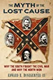 The Myth of the Lost Cause: Why the South Fought the Civil War and Why the North Won