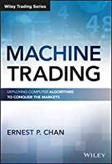 Dive into algo trading with step-by-step tutorials and expert insight Machine Trading is a practical guide to building your algorithmic trading business. Written by a recognized trader with major institution expertise, this book provides step...