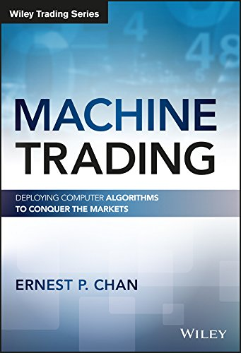 Machine Trading: Deploying Computer Algorithms to Conquer the Markets (Wiley Trading) (Best Stock Market Trading Sites)