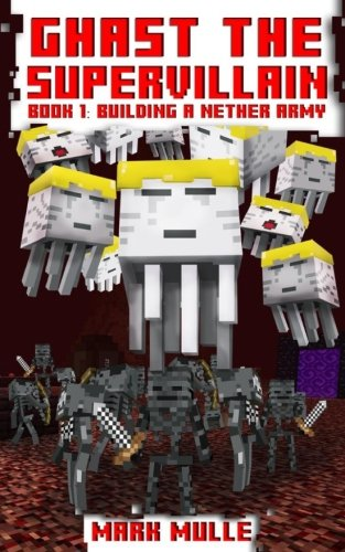 Download Ghast the Supervillain (Book One): Building a Nether Army (An Unofficial Minecraft Book for Kids Ages 9 - 12 (Preteen) (Volume 1) ebook