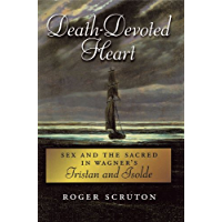 Death-Devoted Heart: Sex and the Sacred in Wagner's Tristan and Isolde book cover