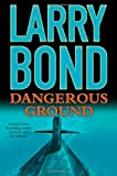 Dangerous Ground, Larry Bond, 076530788X