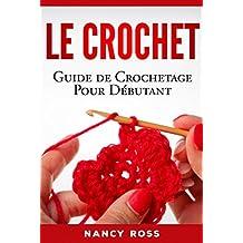 Le crochet: Guide de crochetage pour débutant (French Edition)