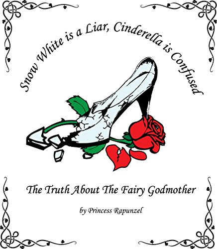 Snow White is a Liar, Cinderella is Confused: The Truth About the Fairy Godmother (Snow White Fairy Godmother)