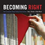 Becoming Right: How Campuses Shape Young Conservatives | Amy J. Binder,Kate Wood