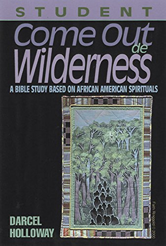 Come Out de Wilderness Student: A Bible Study Based on African American Spirituals pdf