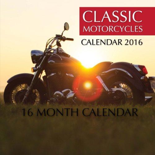 Classic Motorcycles Calendar 2016: 16 Month Calendar