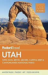 Fodor's Utah: with Zion, Bryce Canyon, Arches, Capitol Reef & Canyonlands National Parks (Trave
