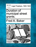 Duration of municipal street Grants, Fred A. Baker, 1240136056