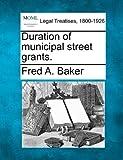 Duration of municipal street Grants, Fred A. Baker, 1240136056