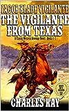 "Jacob Blade: Vigilante: The Vigilante From Texas: The Exciting Books 1 - 3 In ""The Jacob Blade: Vigilante Western Adventure Series!"""