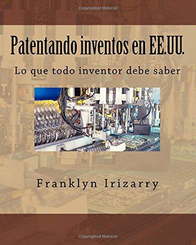 Descargar Libro Patentando Inventos En Ee.uu.: Lo Que Todo Inventor Debe Saber Prof Franklyn Irizarry