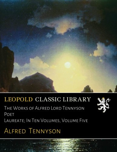 The Works of Alfred Lord Tennyson Poet Laureate; In Ten Volumes, Volume Five Text fb2 book