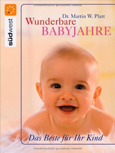 Wunderbare Babyjahre: Das Beste für Ihr Kind