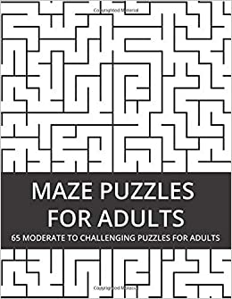 Maze Puzzles For Adults 65 Moderate To Challenging Puzzles For