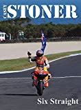 Casey Stoner Six Straight: A History of Casey Stoner at the Australian Motorcycle Grand Prix: A History of Casey Stoner at the Australian Motorcycle Grand Prix