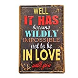 NEW DECO Well It Has Became Wildly Impossible Not to Be in Love with You Metal Rustic Vintage Tin Sign Wall Decor Art 8X12 Inches( 20x30cm