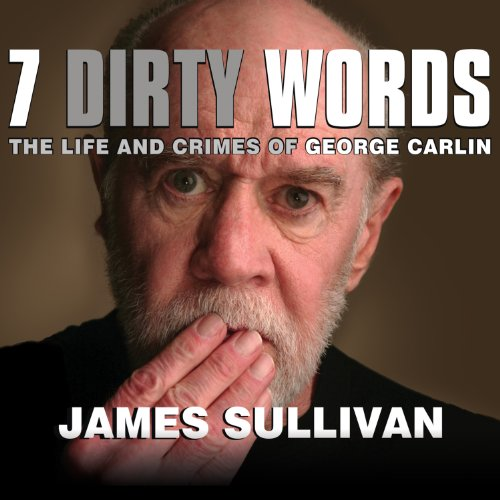 Seven Dirty Words: The Life and Crimes of George Carlin by Tantor Audio
