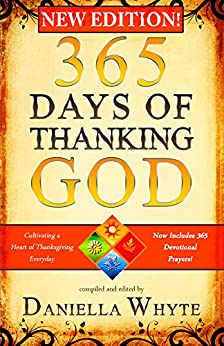 365 Days of Thanking God: Cultivating a Heart of Thanksgiving Everyday (Revised & Expanded) by [Whyte, Daniella]