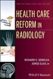 Health Care Reform in Radiology, Semelka, Richard C. and Elias, Jorge, 1118642171