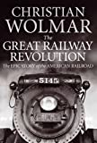 Great Railway Revolution: The Epic Story of the American Railroad
