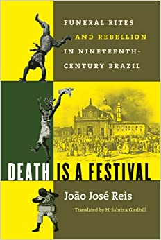 Book Death Is a Festival: Funeral Rites and Rebellion in Nineteenth-Century Brazil