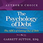 The Psychology of Debt: A Selection from Rich Dad Advisors: The ABCs of Getting Out of Debt | Garrett Sutton
