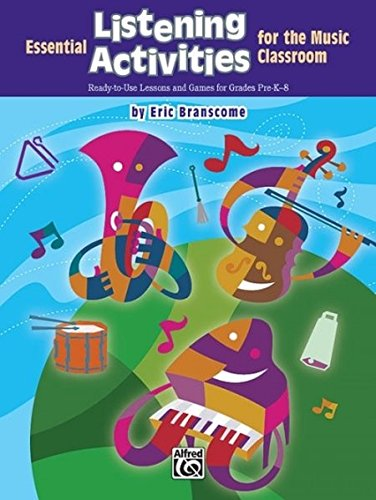 Elementary Activities Music - Essential Listening Activities for the Music Classroom: Ready-to-Use Lessons and Games for Grades Pre-K-8