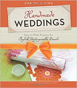 Book One-of-a-Kind Handmade Weddings: Easy-to-Make Projects for Stylish, Unforgettable Details