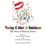 Today I Met A Rainbow: The Story of Patricia Turner
