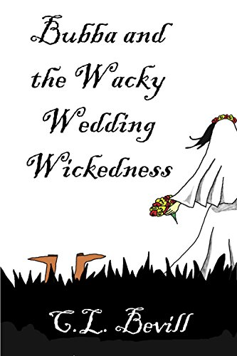 Bubba and the Wacky Wedding Wickedness (The Bubba Mysteries Book 7)