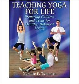 Teaching Yoga for Life] [Author: Nanette Tummers] [April ...