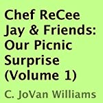 Our Picnic Surprise: Chef ReCee Jay & Friends, Volume 1 | C. JoVan Williams