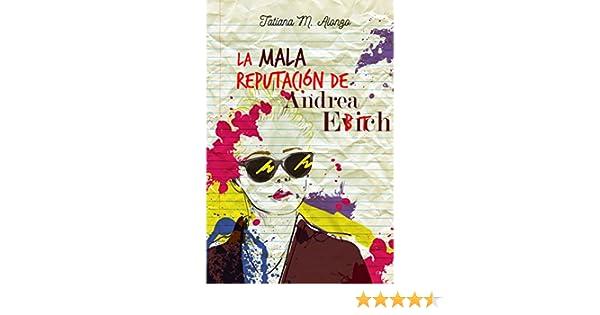 La mala reputación de Andrea Evich (Spanish Edition) - Kindle edition by Tatiana M. Alonzo, Karolina García Rojo. Literature & Fiction Kindle eBooks ...