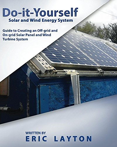 Do-it-Yourself Solar and Wind Energy System: DIY Off-grid and On-grid Solar Panel and Wind Turbine System by [Layton, Eric]