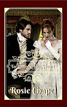 To Unlock Her Heart (Linen and Lace Book 2) by [Chapel, Rosie]