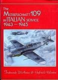 The Messerschmitt 109 in Italian Service, 1943-1945, Ferninando D'Amico and Gabriele Valentini, 0914144308