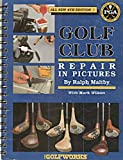 Golf Club Repair in Pictures - Fourth Edition offers