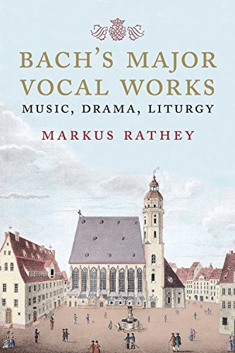 Bach's Major Vocal Works: Music, Drama, Liturgy ()