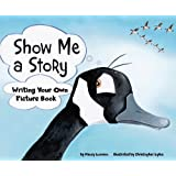 Show Me a Story: Writing Your Own Picture Book (Writer's Toolbox)